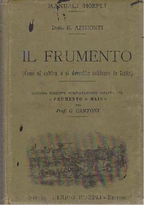 IL FRUMENTO Come si coltiva o si dovrebbe coltivare in Italia -  E Azimonti 1902