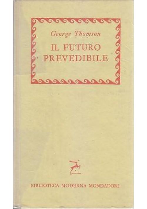 IL FUTURO PREVEDIBILE di George Thomson 1957 Mondadori biblioteca moderna