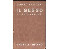 IL GESSO E I SUOI VARI USI - Damaso Frazzoni 1934 Ulrico Hoepli Manuali *