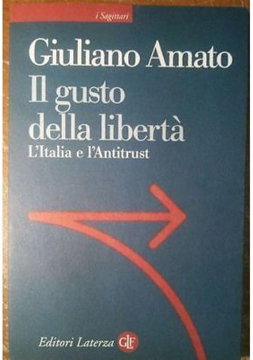 IL GUSTO DELLA LIBERTà Italia e l antitrust di Giuliano Amato - Laterza 1998