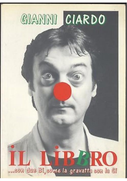 IL LIBBRO con due Bi Gianni Ciardo 1991 Unione tipografica DEDICA AUTOGRAFA *