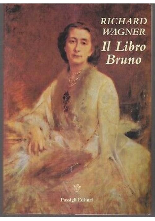IL LIBRO BRUNO note di diario 1865 1882 - Richard Wagner - Passigli 1992 I ediz. *