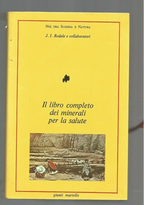 IL LIBRO COMPLETO DEI MINERALI PER LA SALUTE Rodale e c. 1986 Giunti Martello