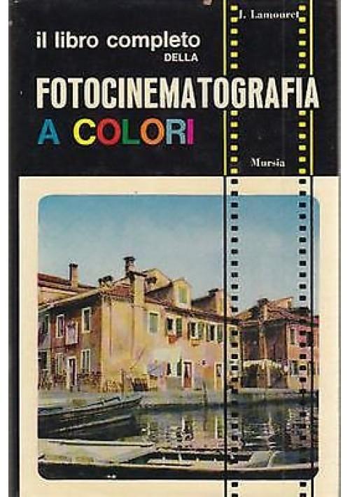 IL LIBRO COMPLETO DELLA FOTOCINEMATOGRAFIA A COLORI di J. Lamouret 1967 Mursia
