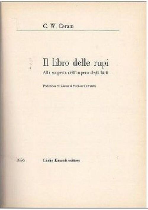 IL LIBRO DELLE RUPI  IMPERO DEGLI ITTITI di C. W. Ceram - Einaudi editore 1955
