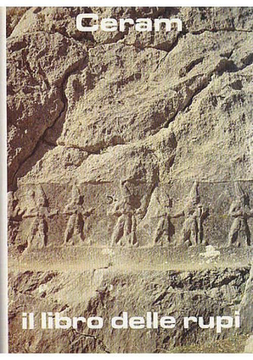 IL LIBRO DELLE RUPI  alla scoperta dell'impero degli Ittiti di C.W. Ceram 1976