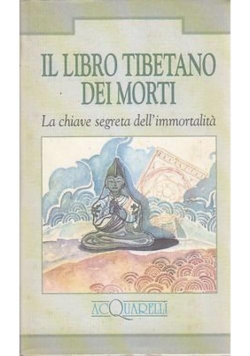 IL LIBRO TIBETANO DEI MORTI  LA CHIAVE SEGRETA DELL'IMMORTALITA'  1994