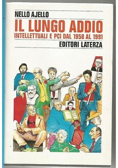IL LUNGO ADDIO intellettuali e PCI dal 1958 al 1991 di Nello Aiello 1997 Laterza