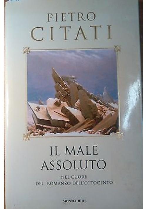 IL MALE ASSOLUTO nel cuore del romanzo dell'Ottocento di Pietro Citati Mondadori