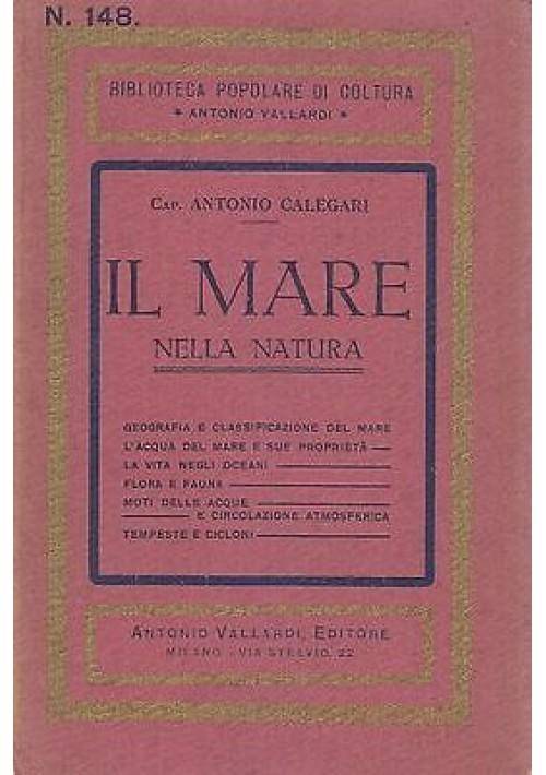 IL MARE NELLA NATURA di Antonio Calegari - Vallardi 1934 bibliot.pop. di coltura
