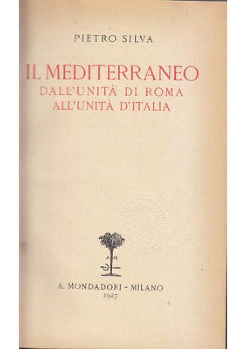IL MEDITERRANEO da unità Roma all'unità d'Italia - Pietro Silva 1927 Mondadori