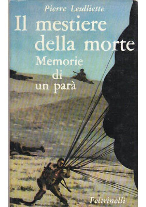 IL MESTIERE DELLA MORTE Memorie di un parà Pierre Leulliette 1965 Feltrinelli