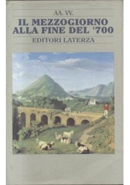 IL MEZZOGIORNO ALLA FINE DEL '700 a cura di Francesco Di Battista 1992 Laterza