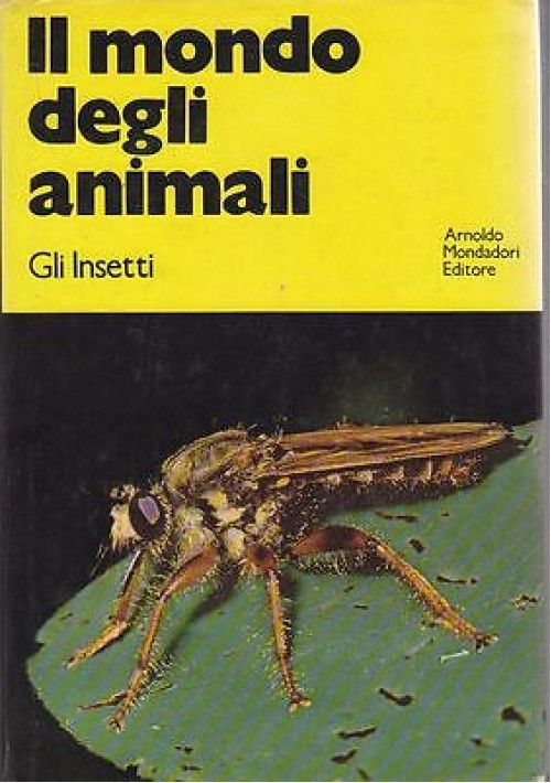 IL MONDO DEGLI ANIMALI - GLI INSETTI Alexander B. e Elsie B. Klots - Mondadori