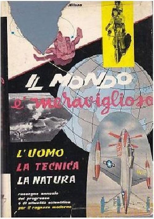 IL MONDO È MERAVIGLIOSO l uomo la natura la tecnica 1955 Edizioni del Castello