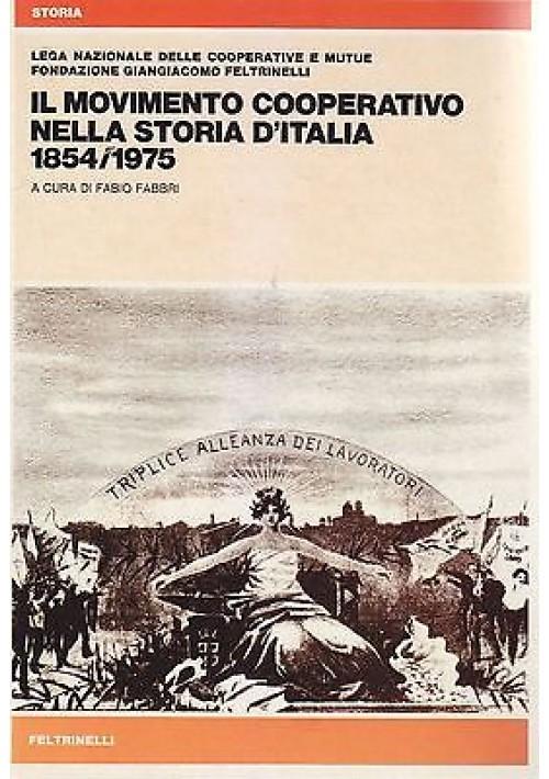 IL MOVIMENTO COOPERATIVO NELLA STORIA D'ITALIA 1854-1975 a cura di Fabio Fabbri