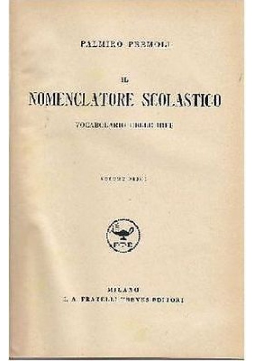IL NOMENCLATORE SCOLASTICO VOCABOLARIO DELLE IDEE VOL I di Palmiro Premoli 1933
