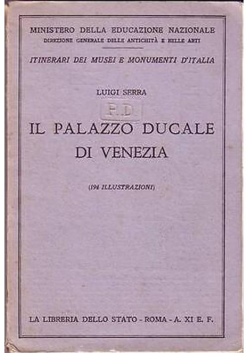 IL PALAZZO DUCALE DI VENEZIA di Luigi Serra - LA LIBRERIA DELLO STATO 1933