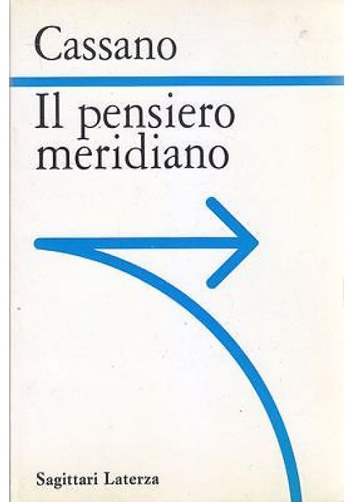 IL PENSIERO MERIDIANO di Franco Cassano 1996 Laterza, sagittari I edizione