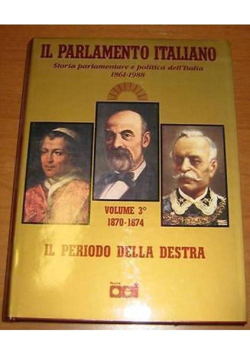 IL PERIODO DELLA DESTRA DA LANZA A MINGHETTI - IL PARLAMENTO ITALIANO VOL.III *