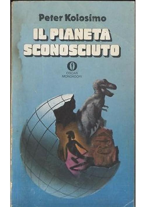 IL PIANETA SCONOSCIUTO di Peter  Kolosimo - Oscar Mondadori 1975 - 242 pagine
