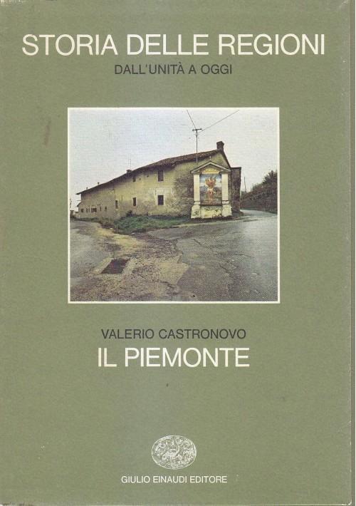 IL PIEMONTE - Valerio Castronovo 1977 Einaudi storia delle regioni dall'unità *