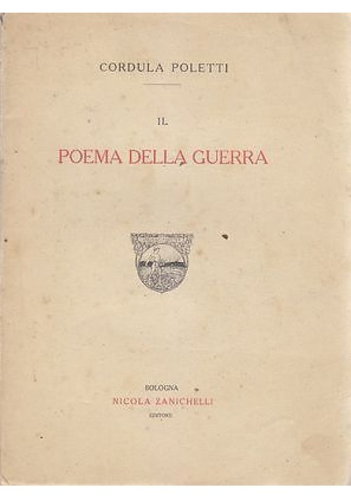 IL POEMA DELLA GUERRA di Cordula (Lina) Poletti 1918 I prima edizione Zanichelli