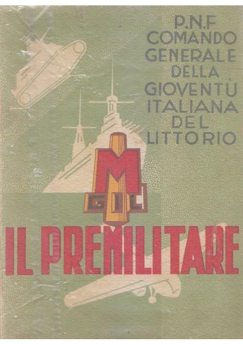 IL PREMILITARE P.N.F. Comando Generale della Gioventù Italiana del Littorio 1940