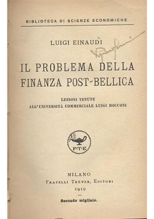 IL PROBLEMA DELLA FINANZA POST BELLICA di Luigi Einaudi 1919 Treves editore