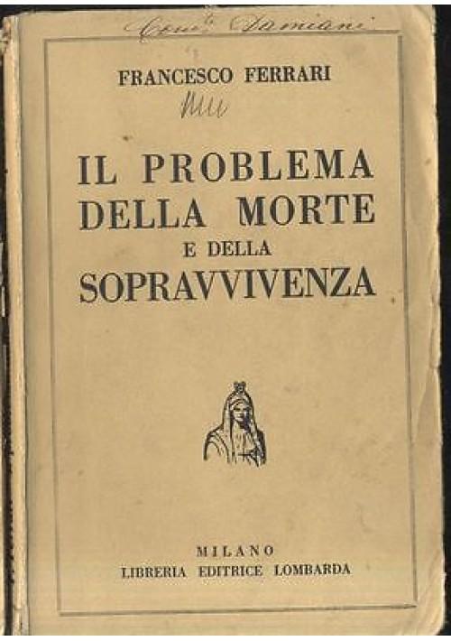 IL PROBLEMA DELLA MORTE E DELLA SOPRAVVIVENZA di Francesco Ferrari 1934
