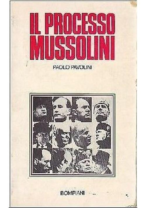 IL PROCESSO MUSSOLINI di Paolo Pavolini 1975 Bompiani editore, fascismo