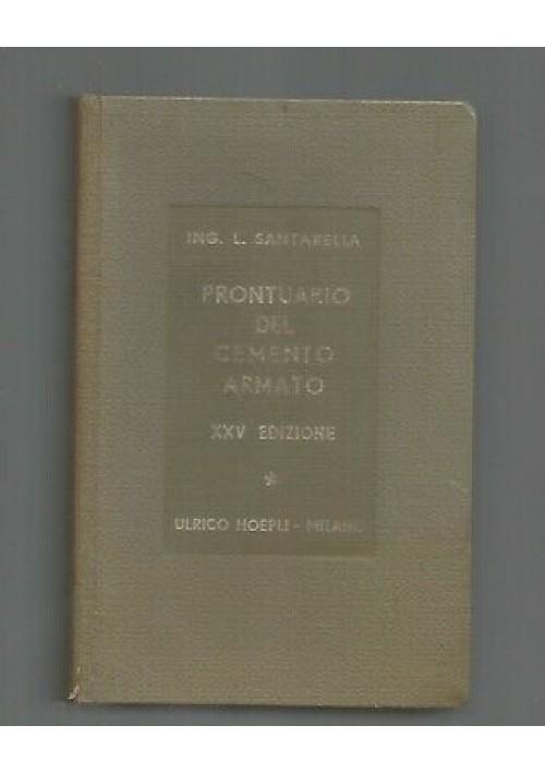 IL PRONTUARIO DEL CEMENTO ARMATO L. Santarella 1962 Ulrico Hoepli editore