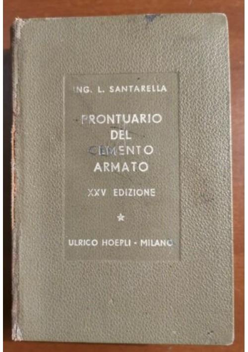 IL PRONTUARIO DEL CEMENTO ARMATO di Luigi Santarella 1964 Ulrico Hoepli editore