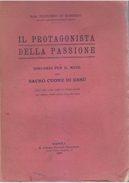 IL PROTAGONISTA DELLA PASSIONE di Francesco Di Domenico 1940 D'Auria editore