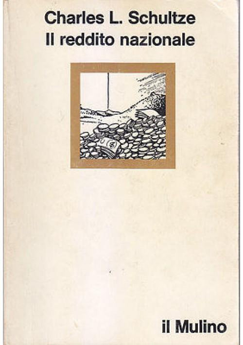 IL REDDITO NAZIONALE di Charles L. Schultze  Il Mulino Editore 1989.  199 Pagine
