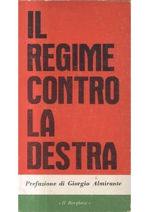 IL REGIME CONTRO LA DESTRA Prefazione di Giorgio Almirante 1973 Il Borghese I ed