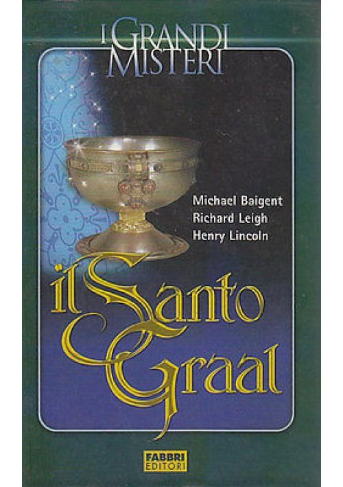IL SANTO GRAAL di Michael Baigent - Richard Leigh e Henry Lincoln - 2005 Fabbri