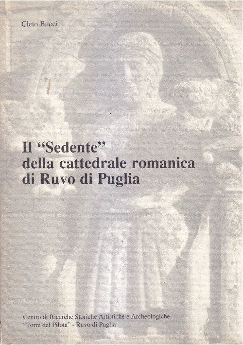 IL SEDENTE DELLA CATTEDRALE ROMANICA DI PUGLIA di Cleto Bucci 1989 Torre Pilota