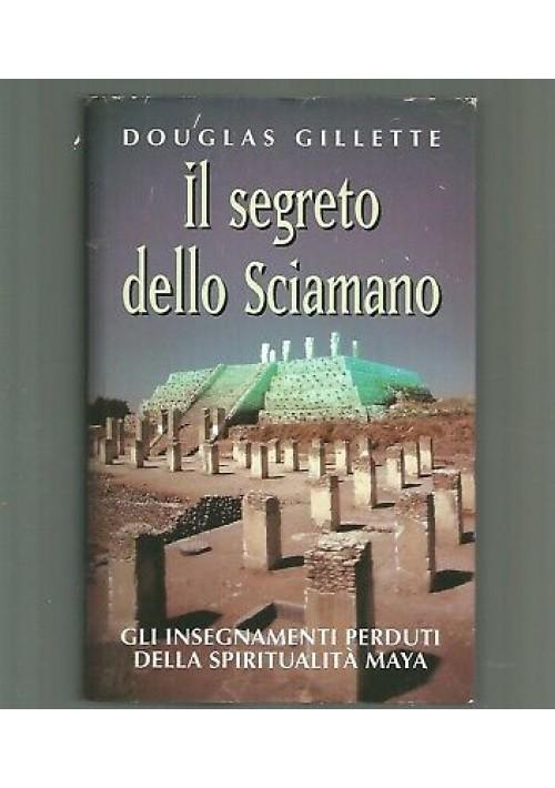 IL SEGRETO DELLO SCIAMANO Douglas Gillette 1997 CDE insegna spiritualità Maya