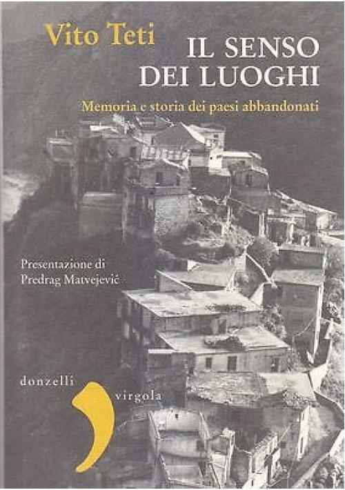 IL SENSO DEI LUOGHI memoria paesi abbandonati Vito Teti  2014 Donzelli Virgola *