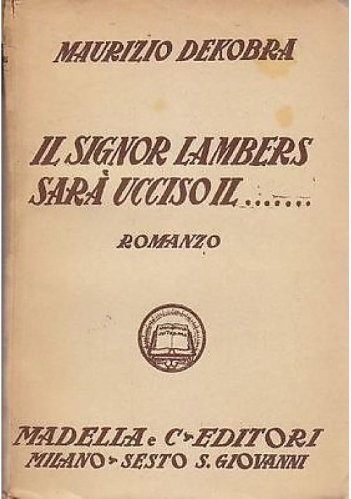IL SIGNOR LAMBERS SARA' UCCISO IL  di Maurizio Dekobra  - Madella  editore 1932