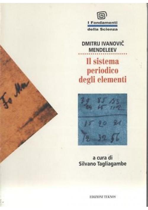 IL SISTEMA PERIODICO DEGLI ELEMENTI Mendeleev 1994 A cura di Tagliagambe Teknos