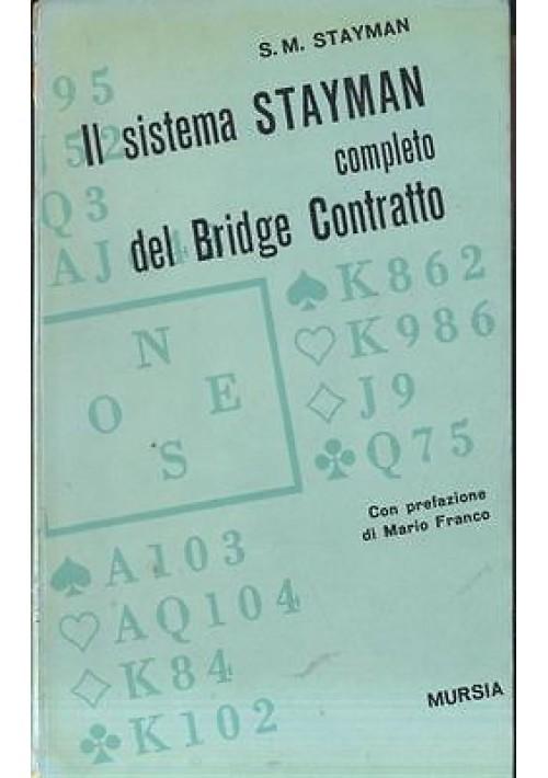 IL SISTEMA STAYMAN COMPLETO DEL BRIDGE CONTRATTO di S.M. Stayman -  Mursia 1965