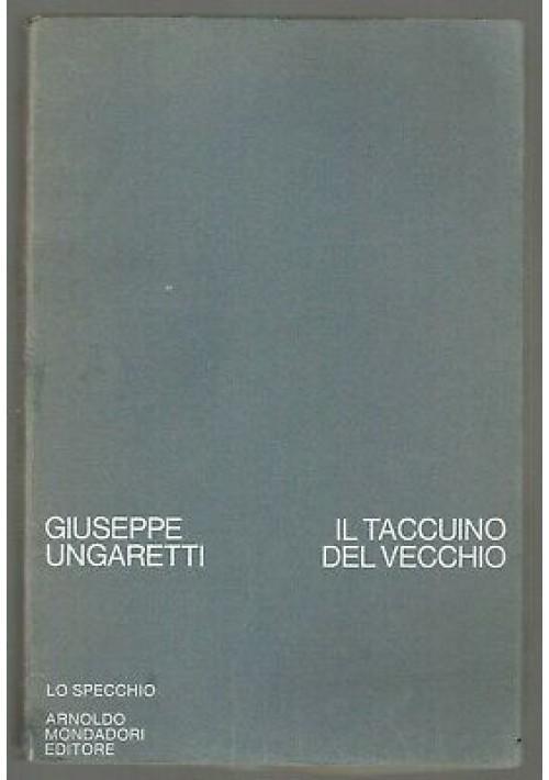 IL TACCUINO DEL VECCHIO di Giuseppe Ungaretti 1971 Arnoldo Mondadori lo specchio