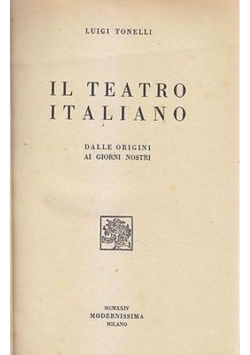 IL TEATRO ITALIANO da origini ai giorni nostri Luigi Tonelli 1923 Modernissima