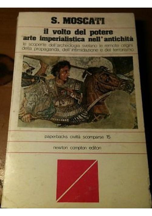 IL VOLTO DEL POTERE ARTE IMPERIALISTICA NELL'ANTICHITA' di S. Moscati