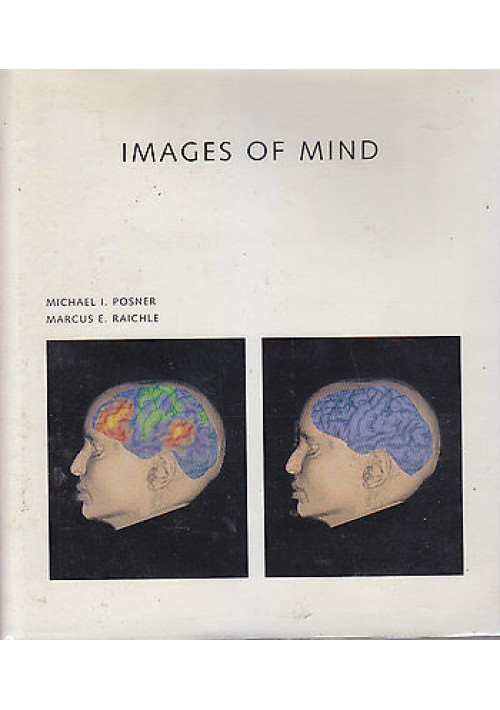 IMAGES OF MIND di Michael I. Posner  Marcus E Raichle 1994 Scientific American