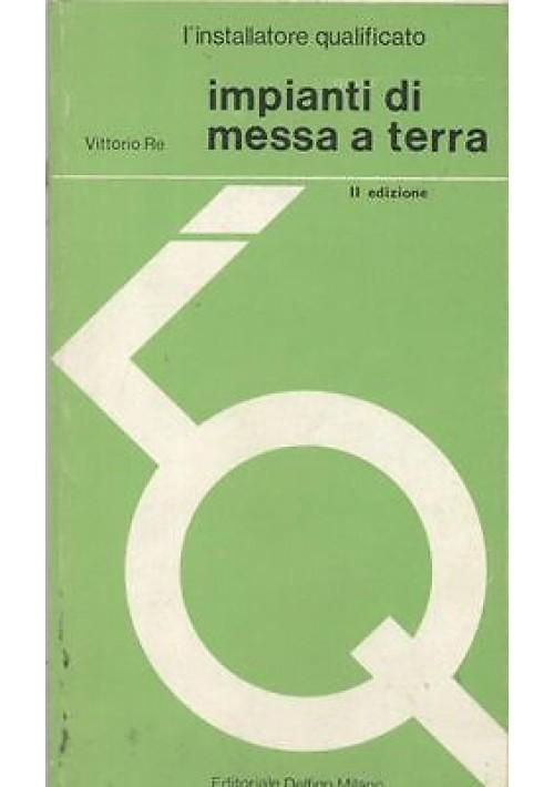 IMPIANTI DI MESSA A TERRAdi Vittorio Re 1974 Delfino editore elettrotecnica