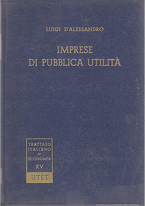 IMPRESE DI PUBBLICA UTILITA' di Luigi D'Alessandro 1967 UTET trattato italiano