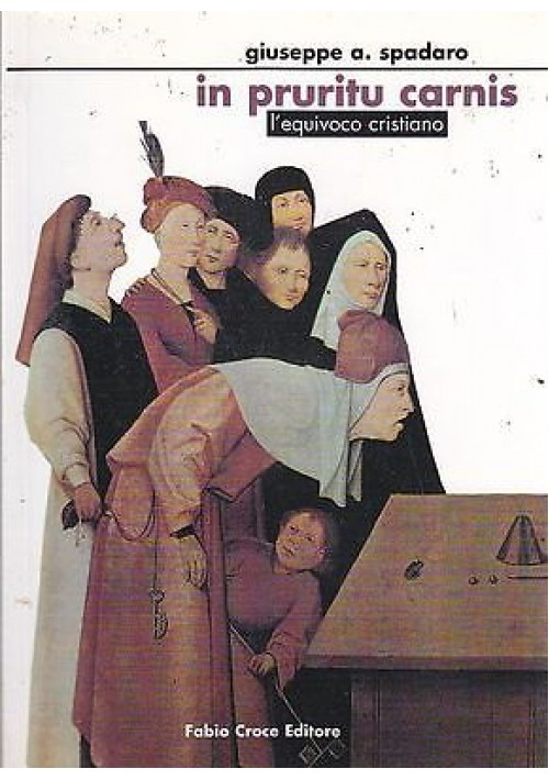 IN PRURITU CARNIS L'EQUIVOCO CRISTIANO di Giuseppe A Spadaro 2005 Fabio Croce
